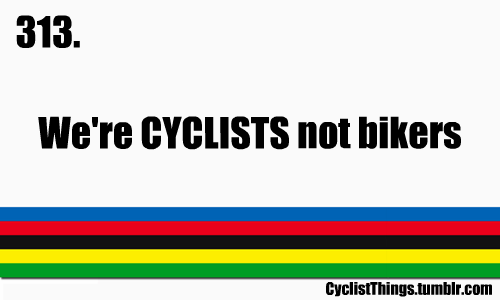 We're CYCLISTS not bikers
