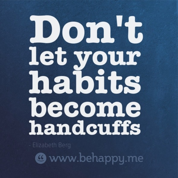 Don't let your habits become handcuffs