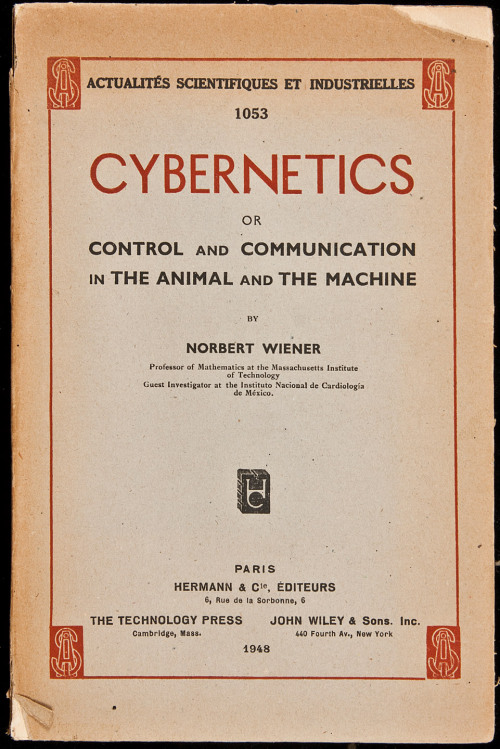 "First edition cover of our present. book-aesthete:  Cybernetics or Control and Communication in the Animal and the Machine Norbert Wiener. Paris, 1948. First edition of the first book to discuss electronic computing (preceded only by a few technical reports). Wiener was a professor of Mathematics at MIT. ""The revolutionary aspect of this work can hardly be underestimated."" (Origins of Cyberspace)."
