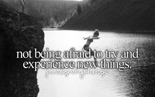 hakunamatatalifee:  Justgirlythings.~ New Experiences.(: