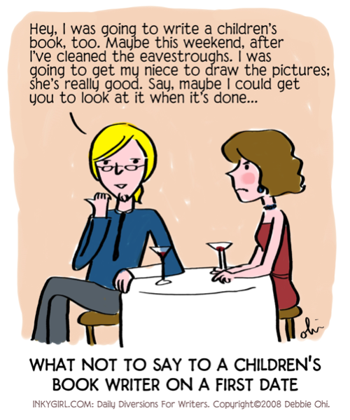 "Comic: ""What NOT to say to a children's book writer on a first date."" I'm posting some of my older comics here as I catalog and tag them in prep for a print book compilation. You can find my comics for writers on Inkygirl (http://inkygirl.com), Tumblr (http://inkygirl.tumblr.com) and Pinterest (http://pinterest.com/inkyelbows/comics-for-writers-inkygirl-com)"