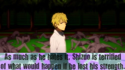 """As much as he hates it, Shizuo is terrified of what would happen if he lost his strength."""