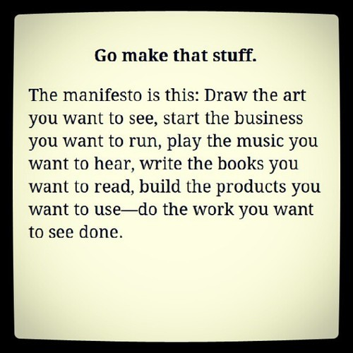 jaymug:  Go make that stuff - Austin Kleon.