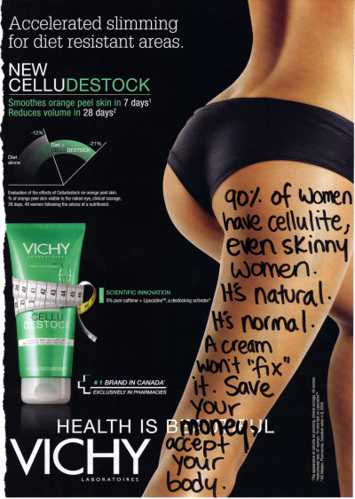 ad-busting:  One bottle of Vichy Celludestock cream: $53Getting over the fact that you have cellulite (and so do most women): $0 (The second option is much harder, guaranteed. But give it a try! It's free and has multiple positive side effects!)