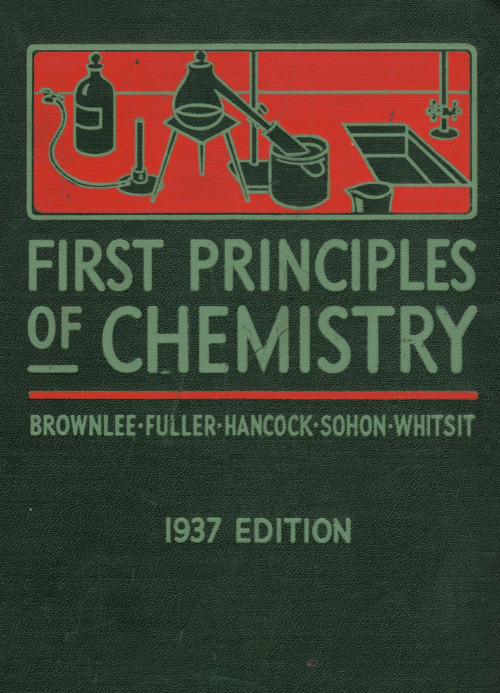 First Principles in Chemistry, 1937 Compiled by New York City high school teachers as a textbook to be used throughout the state of New York.