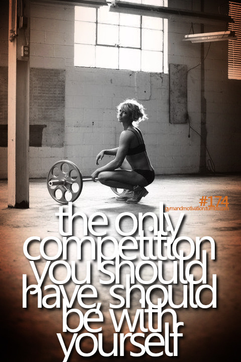 fit2healthy:  the only competition you should have, should be with yourself