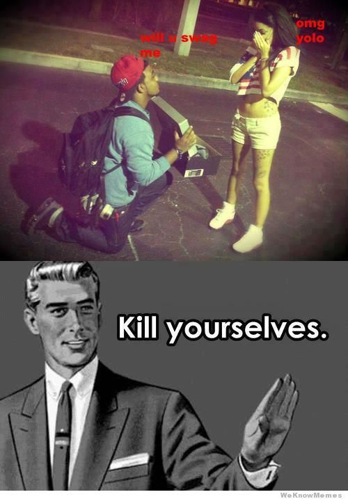 memehunter:  Swag Proposal? Kill Yourselves. http://memehunter.tumblr.com