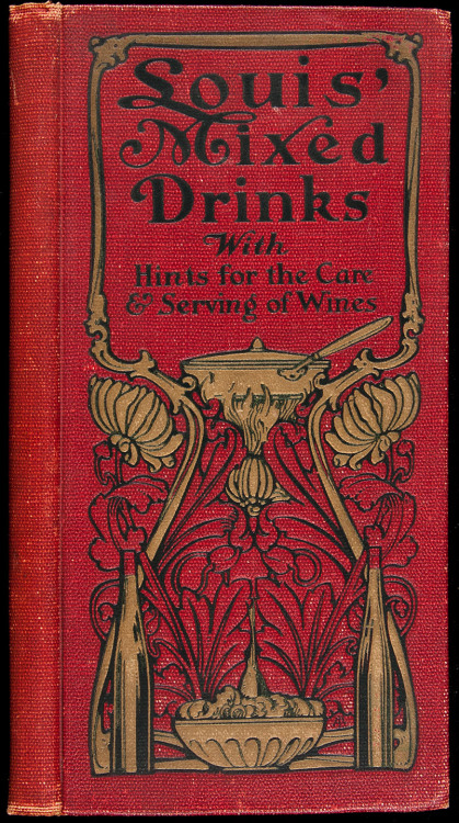 book-aesthete:  Louis' Mixed Drinks, With Hints for the Care & Serving of Wines Louis Muckensturm. Boston, 1906. Original red cloth decoratively stamped. First Edition. A turn of the century guide for mixed drinks of the day.