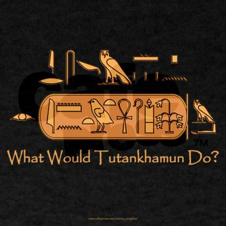 vintagemarlene:  what would Tutankhamen do? graphic by www.cafepress.com   bwhaha