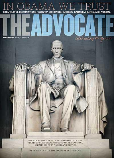 "The Advocate Endorses President Obama  By saying aloud, ""I think same-sex couples should be able to get married,"" in a televised interview on ABC, he has sparked conversation domestically and internationally. While he is our president at home, globally he's an icon, a symbol of the promise of America, of the promise of equality. Obama may be the most prominent man on the planet ever, given the pervasiveness of modern media and his anomalous and historic nature as the first black American president; he is surely the single most recognizable head of state on the globe. By virtue of his unique position, his endorsement of marriage equality is not merely rhetoric. His words constitute action. On the very face of it, his statement is enormous, and has the power to move millions in a way that a statement from no other person could have."