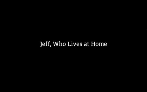 Jeff, Who Lives at Home (dirs.: Jay Duplass & Mark Duplass, 2011)