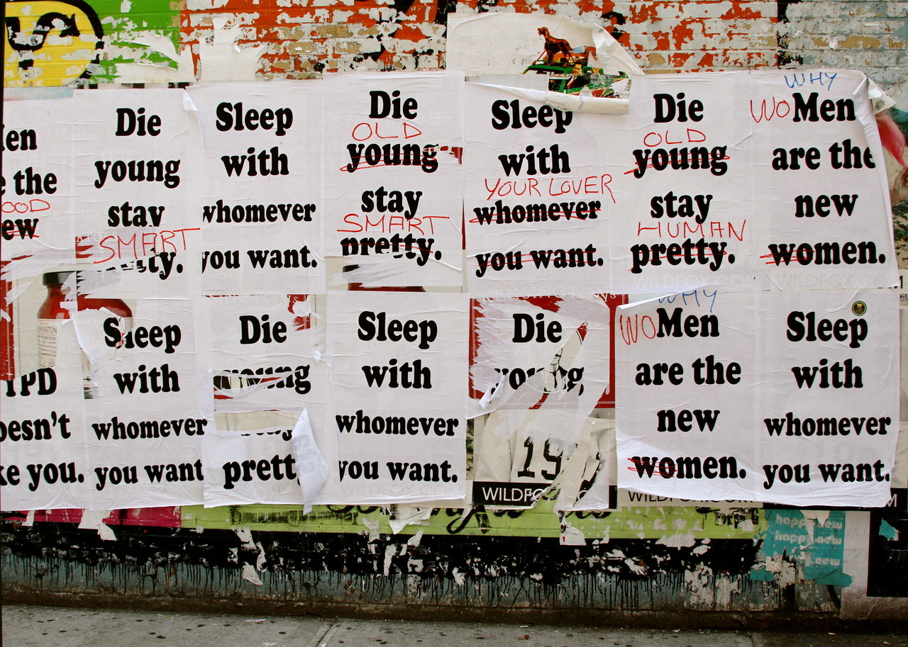 thedustyrebel:  13th St Wheat-paste Messages Die young stay pretty. - The NYPD doesn't like you.Sleep with whomever you want. - Men are the new women.More of these wheat-paste messages.