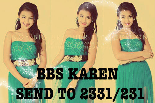fyeahkarenreyes:  LET'S NOT SPARE THE FEW HOURS LEFT TO VOTE. BBS KAREN AND BBS KAREN ONLY! :) POWERVOTE! BBS KAREN SEND TO 231 FOR SMART & TALK N TEXT AND 2331 FOR GLOBE, TM AND SUN SUBSCRIBERS! 30 VOTES PER SIM PER DAY! VOTE NOW! :)