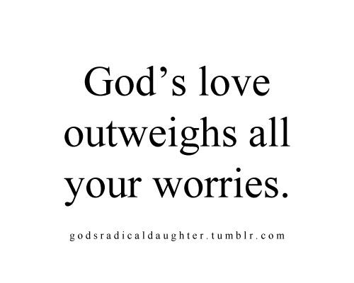 godsradicaldaughter:  Let His love fill you with His peace, beloved. All the things that bother you now don't stand a chance in the face of the Great and Mighty King who so loves you. His love is more than enough. It is all you need. You are invincible because you stand in the shadow of the Almighty.