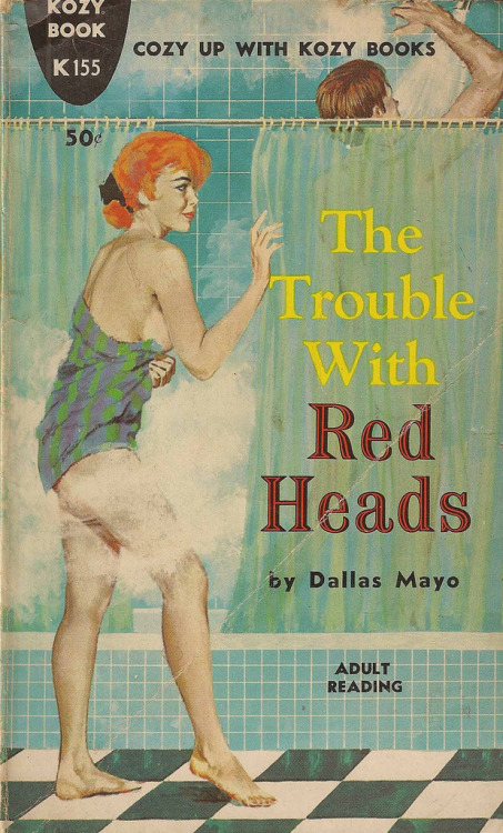 Kozy Books K155 - Dallas Mayo - The Trouble with Red Heads (by swallace99)   I'm just really feeling down about myself lately.   It's just that I've known many redheads in my lifetime and I could probably count the number of times that one of them snuck into the shower with me on one hand.  Ok. Fine. No hands.  No hands.  But I suppose I just like to keep the one hand ready just in case i need to start up counting.  I guess I'm just an optimist that way. Sunny side up and all of that.   It just gets to you.   All these years of staying in the shower every day until the hot water runs out.  That's all.