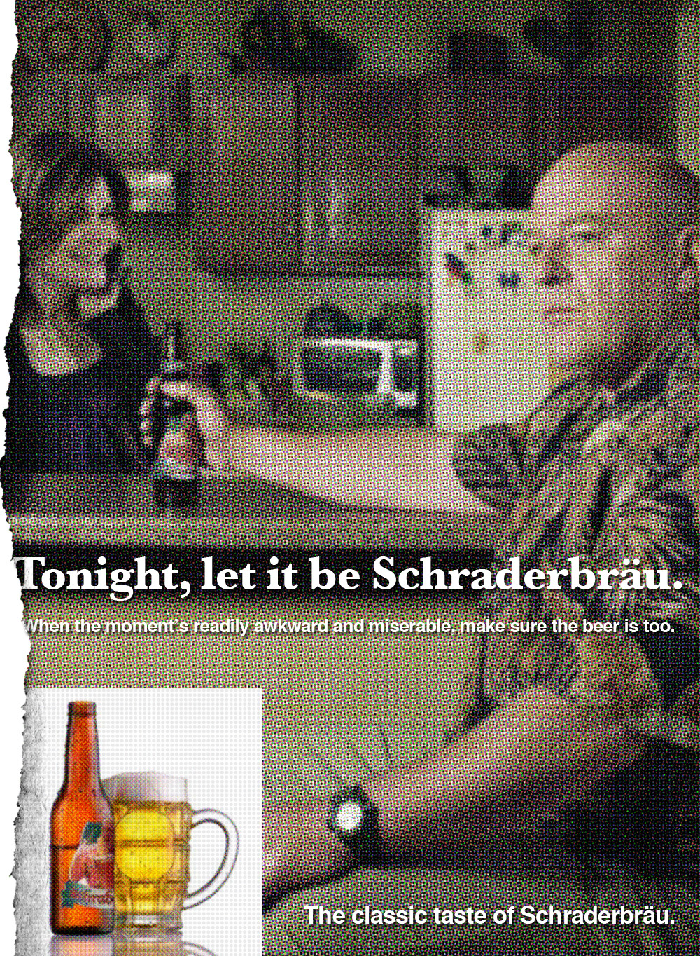 createteria:  Vintage print ad for Schraderbräu. This is a parody I modeled after the famous 1970s Löwenbräu campaign:Tonight, Let It Be Schraderbräu.New season of Breaking Bad starts July 15th. Unless you're on DISH Network, in which case you picked the wrong cable provider.