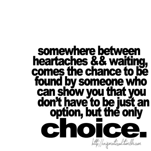 bestlovequotes:  The chance to be found by someone who can show you that you have the only choice | FOLLOW BEST LOVE QUOTES ON TUMBLR  FOR MORE LOVE QUOTES