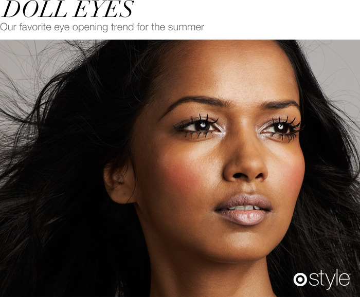 Beauty Corner: Doll Eyes One of this season's hottest beauty trends is the doll eyes look, made by separating your eyelashes with mascara and adding a little shimmer. own it now: mascara. shimmer stick.