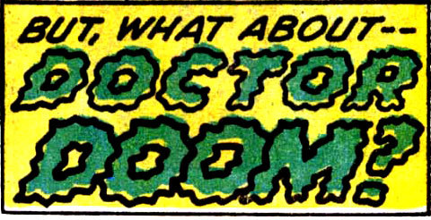 rraaaarrl:  BUT WHAT ABOUT DOCTOR DOOM
