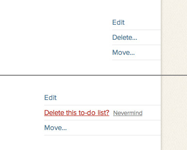 Basecamp - when deleting an item, the 'cancel' link appears in the same position as the 'delete' link. /via Leonhard Harle