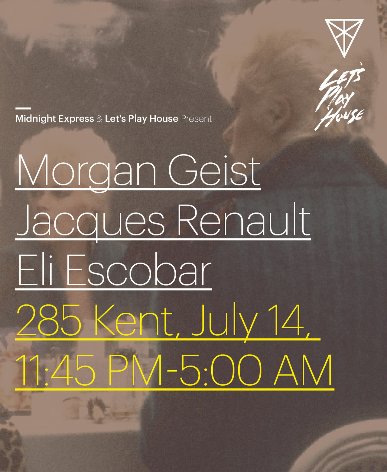 Midnight Express & Let's Play House present Morgan Geist | Jacques Renault | Eli Escobar 7/14 @ 285 Kent, Brooklyn