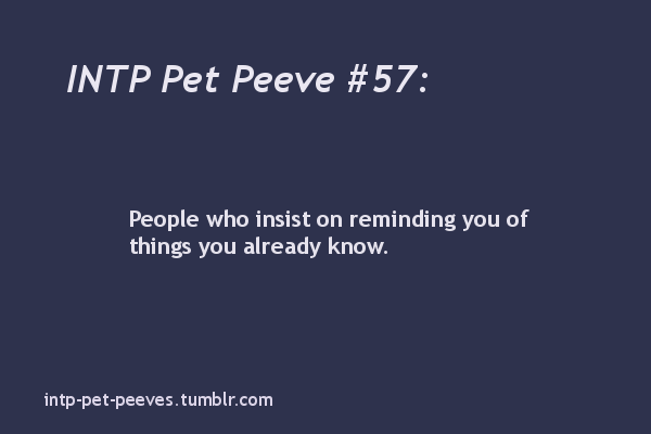 intp-pet-peeves:  submitted by yanderesquared.  fucking THIS. this is one very easy way to get me to snap you in half and pick my teeth with your bones.