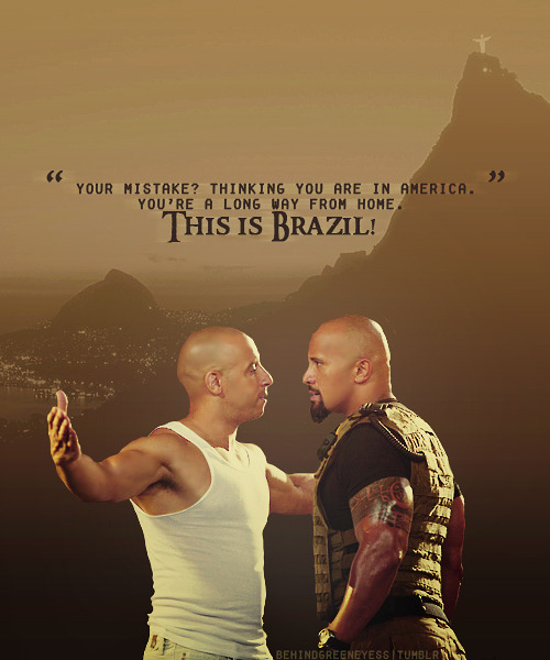 "This is Brazil!                 ""Dom"" Toretto"