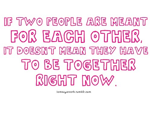 bestlovequotes:  Two people are meant for each other, doesn't mean they have to be together right now | FOLLOW BEST LOVE QUOTES ON TUMBLR  FOR MORE LOVE QUOTES