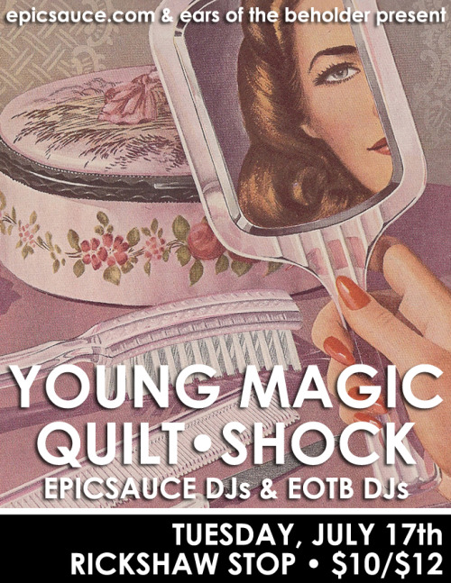 Ears of the Beholder and Epicsauce Presents: Young Magic, Quilt, Shock, plus Epicsauce and EOTB DJs at Rickshaw Stop on July 17th. I'm stoked to co-present and DJ this show with my buddy Epicsauce. Come listen to some jams! Tickets RSVP on Facebook