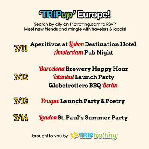 Hello Triptrotters in Europe! Check out these FREE parties coming near you this week! RSVP Below: Prague Berlin - sold out! Istanbul Lisbon Amsterdam London Barcelona