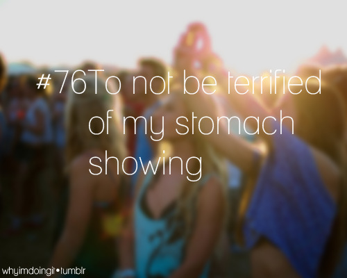 whyimdoingit:  #76 To not be terrified of my stomach showing