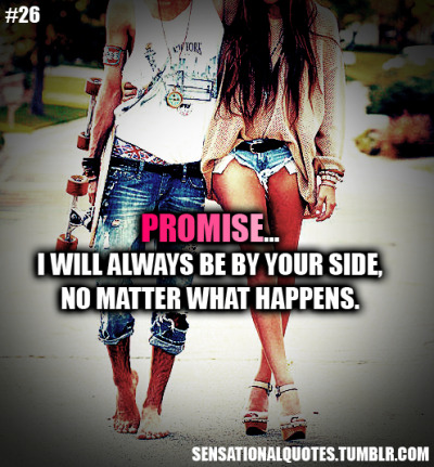sensationalquotes:  Promise… I will always be by your side, no matterwhat happens.