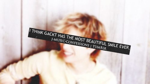 I THINK GACKT HAS THE MOST BEAUTIFUL SMILE EVER.