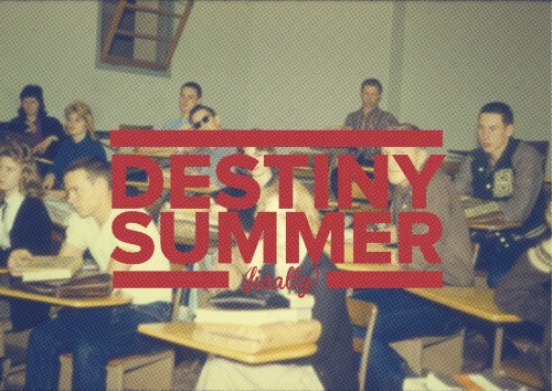 Destiny Summer (Finally)