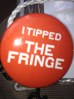 When you tip $5 to The Fringe you get one of these cool buttons!!