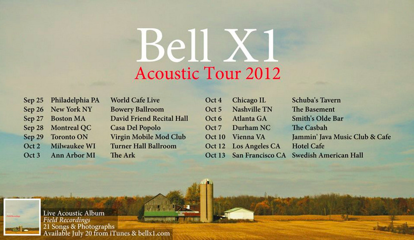 Bell X1 just announced an acoustic tour North American Dates are Listed, Tickets are on Sale Bell X1's Live Acoustic Album, Field Recordings is available 7/20/12 - Preorder via Bell X1 Bell X1: Twitter | Facebook