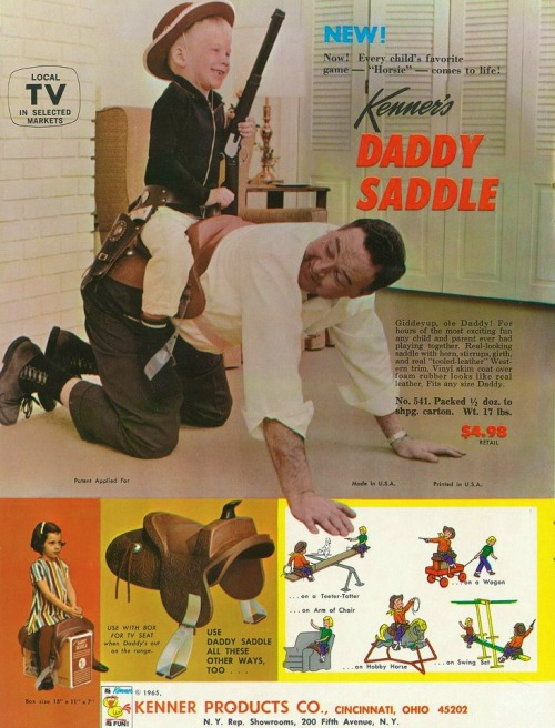 1950sunlimited:  The Daddy Saddle, 1965 This is an actual product sold by Kenner.  Oddly enough, I have a sneaking suspicion that this toy aged with the children who first used it, and that it may be partialy responsible for the success of Fifty Shades of Grey.