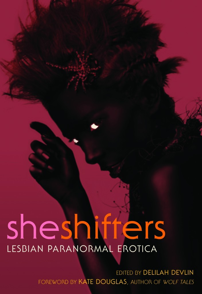"""The concept of shapeshifters—beings both human and animal—ignites our imaginations with visions of primal passions and insatiable hungers. Most commonly seen as dark, masculine demons, I felt shapeshifters were in need of a metaphysical overhaul—a new feminine/Sapphic blending of physical power and inescapable desires. So, I sent out a call for submissions and asked writers to re-imagine common myths. Traditional lycanthropes and feline familiars were welcome—if told with a fresh twist. However, I wanted new, inventive tales celebrating feminine power, lust, and erotic love.""—Delilah Devlin on shapeshifters, gender and sexuality in submissions to SHE SHIFTERS"