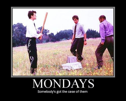 "For all of those dealing with the ""Mondays"" this one is for you!  Hope it gets better!"