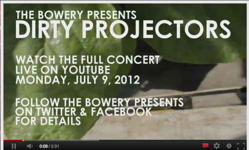 "The Bowery Presents will be broadcasting the entire Dirty Projectors set from The Music Hall of Williamsburg tonight! The show starts at 10 PM EST, visit their YouTube page for more info. Dirty Projectors newest single ""Gun Has No Trigger"" was named the Third Best Song of the Year (So Far) by yours truly. Listen the whole list here."