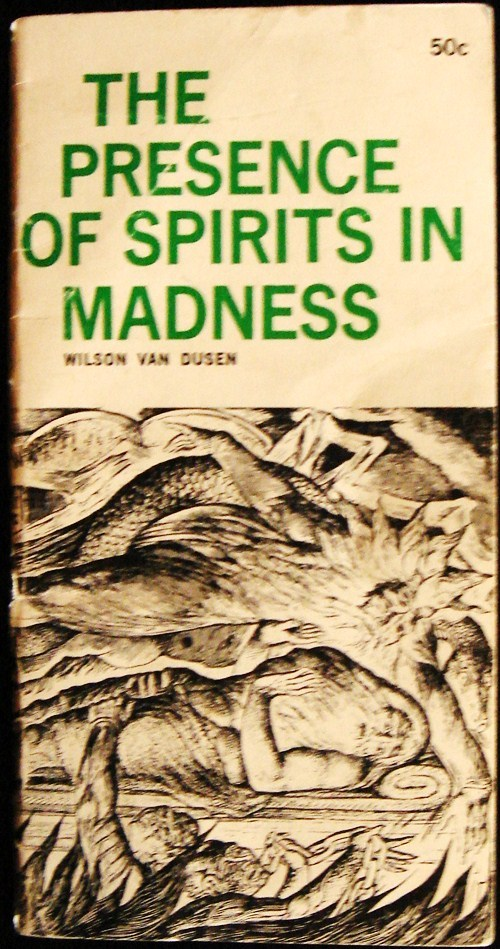 """The Presence of Spirits in Madness"" by Wilson Van Dusen. 1972. Accurate or sensationalized?"