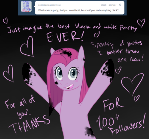 Heya, everypony! Thank you soooooooooooo much for all the follows! I logged on to see that there's almost 200 now! I'm super sorry I haven't been around, and I know this isn't the BEST celebration picture ever, but it's all I had time for~!  For those of you who stuck around while I was gone, thanks again! I'm gonna try to be here more, though updates won't be as often as they were in the past. Frowny face! :( …Okay, frowns upside down, because the ask box is OPEN! YAY! Just don't let that smile fade if I don't answer your question, as I have to be pretty picky now due to time restraints.