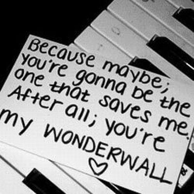…and after all, you're my wonderwall