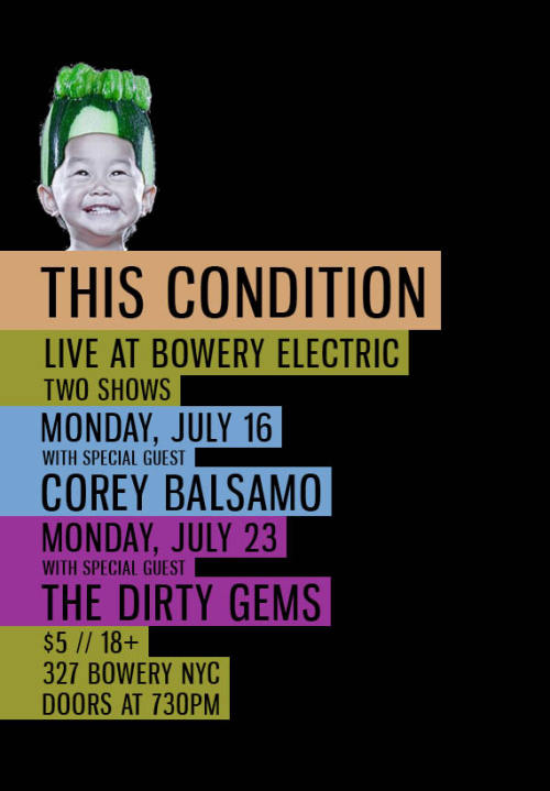 devintbwb:  thiscondition:  2 NYC Shows at Bowery Electric July 16 with Corey Balsamo July 23 with The Dirty Gems $5, 18+, 7:30PM327 Bowery NYCCome, please.  More info.  Color me excited!  can't wait!!