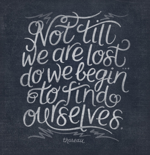 "by9:  ""Not till we are lost…do we begin to find ourselves."" -Henry David Thoreau, Walden"