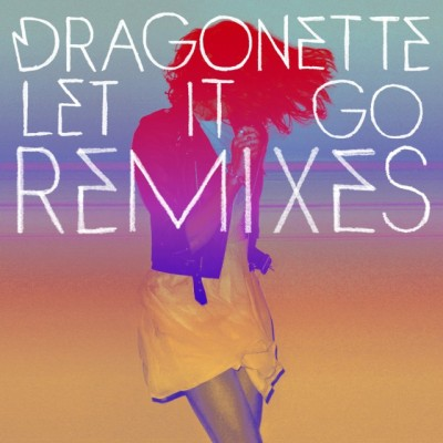 Let It Go (Remixes)_Dragonette