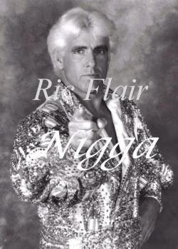 WOOO, Ric Flair Nigga!