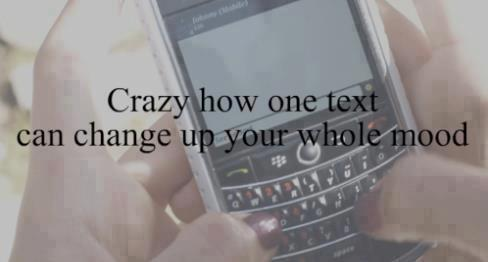 Crazy how one text can change up your whole mood. Found on: weheartit.com