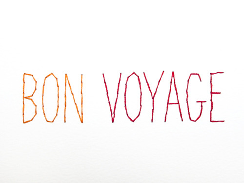 DAY ONE HUNDRED AND SEVENTY SIXbon voyage  noun 1. an organized expression of goodwill at the start of a trip or new venture <2 stands on watercolour paper>