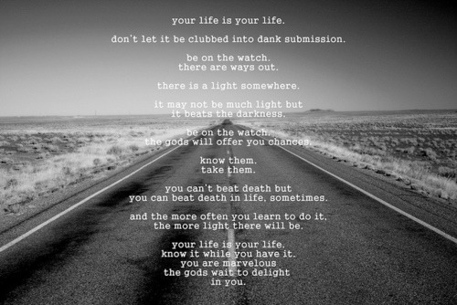 your life is your life. great poem by Charles Bukowski.